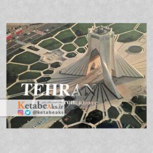 تهران از بالا TEHRAN from above/ آثار عکاسان/ 1396