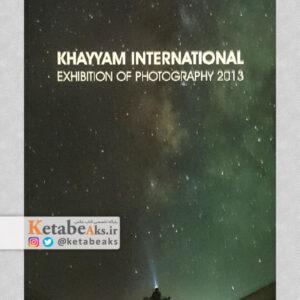 اولین جشنواره بین المللی عکس خیام/ KHAYYAM INTERNATIONAL /2013